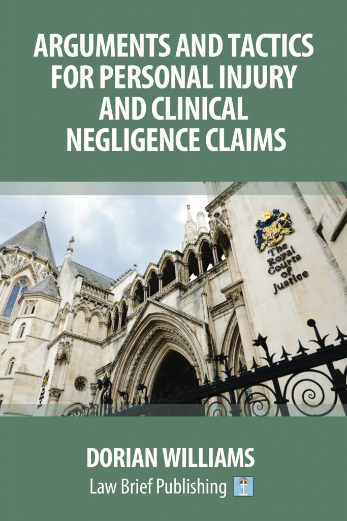 'Arguments and Tactics for Personal Injury and Clinical Negligence Claims' by Dorian Williams