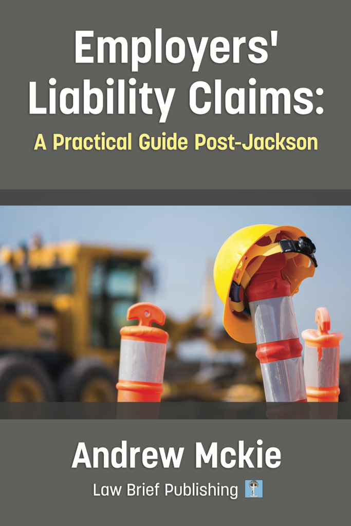 'Employers' Liability Claims: A Practical Guide Post-Jackson' by Andrew Mckie