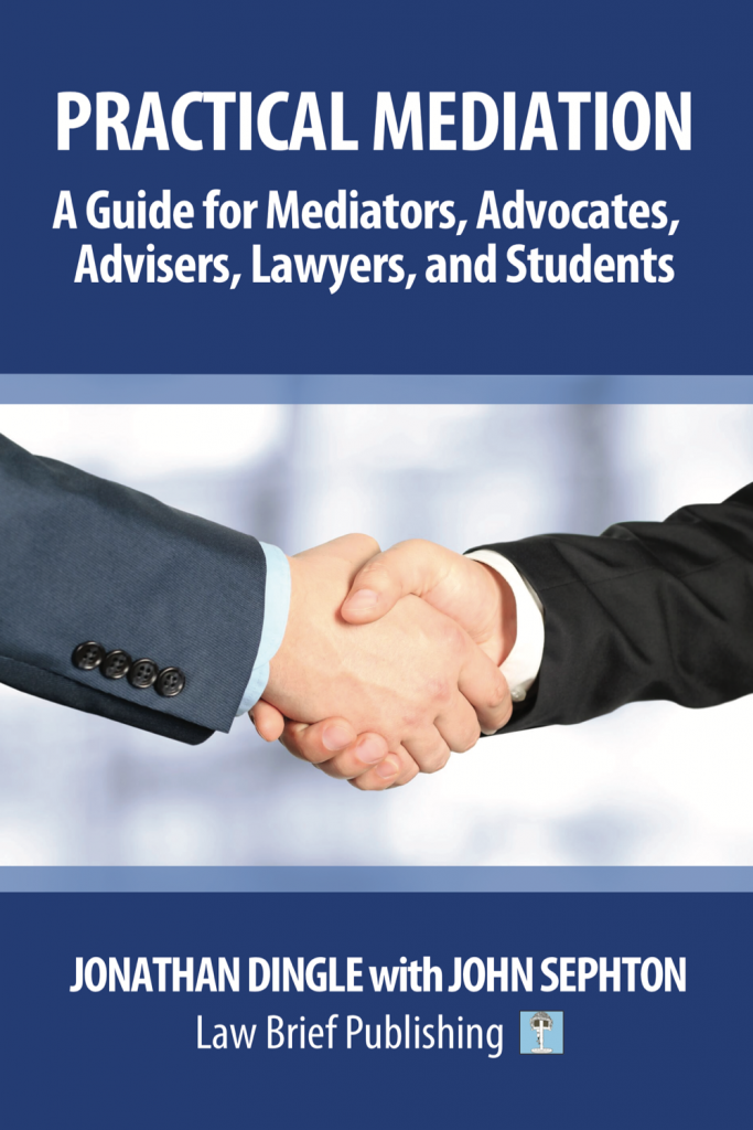 'Practical Mediation: A Guide for Mediators, Advocates, Advisers, Lawyers, and Students in Civil, Commercial, Business, Property, Workplace, and Employment Cases' by Jonathan Dingle with John Sephton