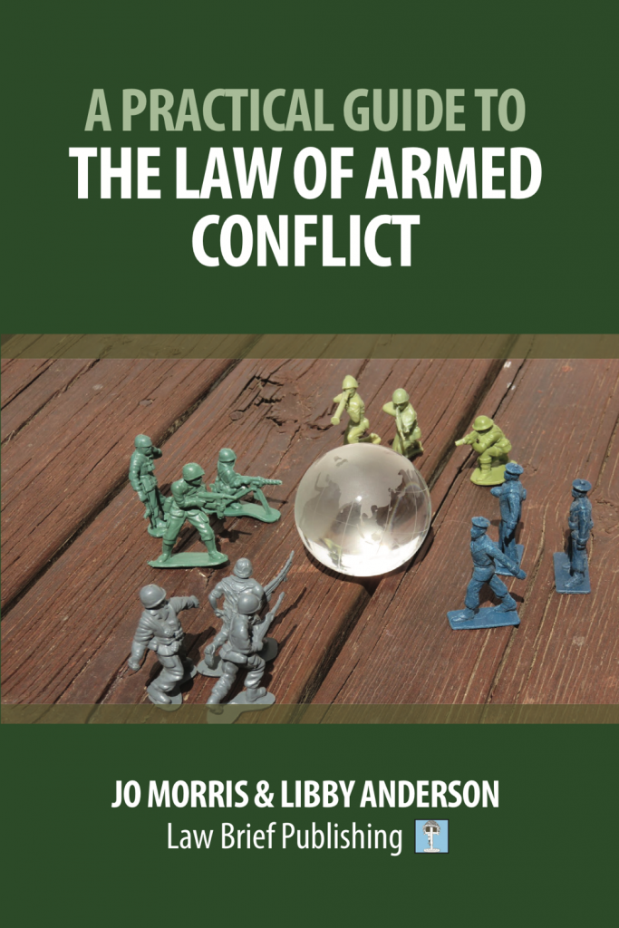'A Practical Guide to the Law of Armed Conflict' by Jo Morris & Libby Anderson