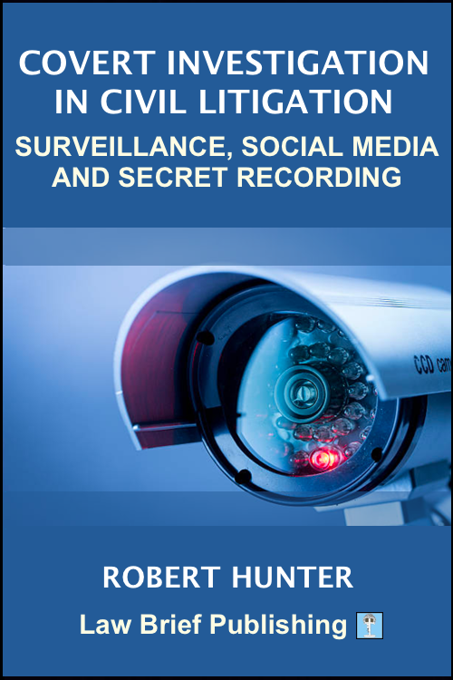 'Covert Investigation in Civil Litigation: Surveillance, Social Media and Secret Recording' by Robert Hunter