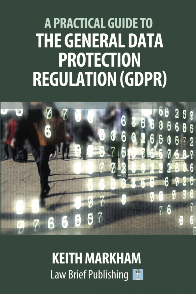 'A Practical Guide to the General Data Protection Regulation (GDPR)' by Keith Markham