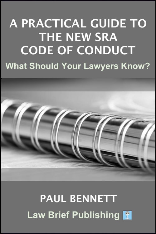 'A Practical Guide to the SRA Principles, Individual and Law Firm Codes of Conduct [2019] – What Every Law Firm Needs to Know' by Paul Bennet