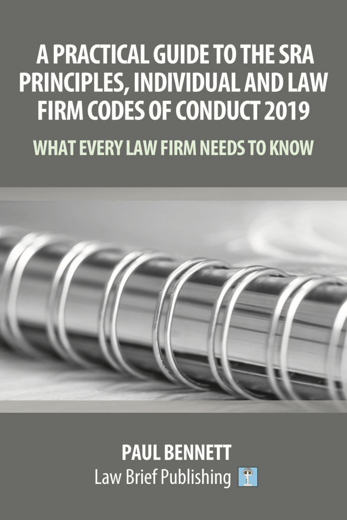 'A Practical Guide to the SRA Principles, Individual and Law Firm Codes of Conduct 2019 – What Every Law Firm Needs to Know' by Paul Bennett