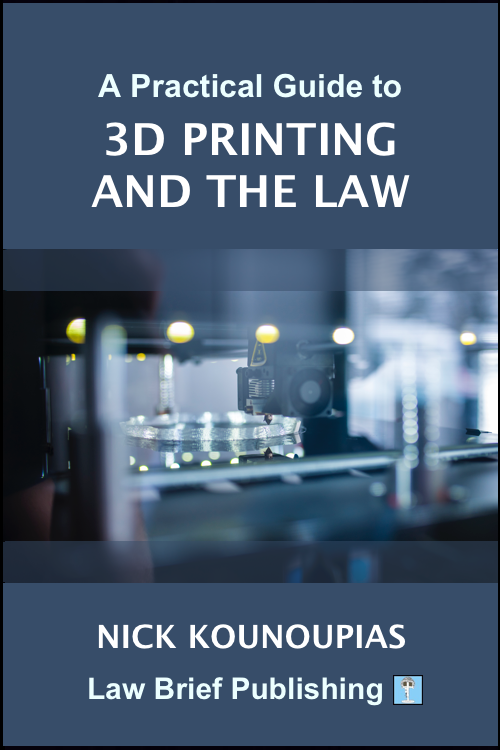 'A Practical Guide to 3D Printing and the Law' by Nick Kounoupias