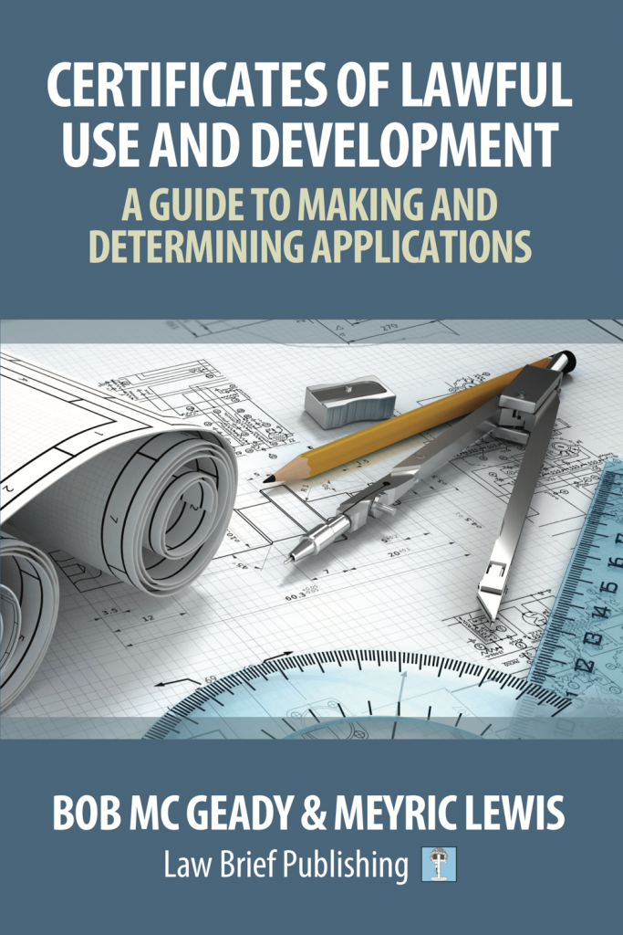'Certificates of Lawful Use and Development: A Guide to Making and Determining Applications' by Bob Mc Geady & Meyric Lewis