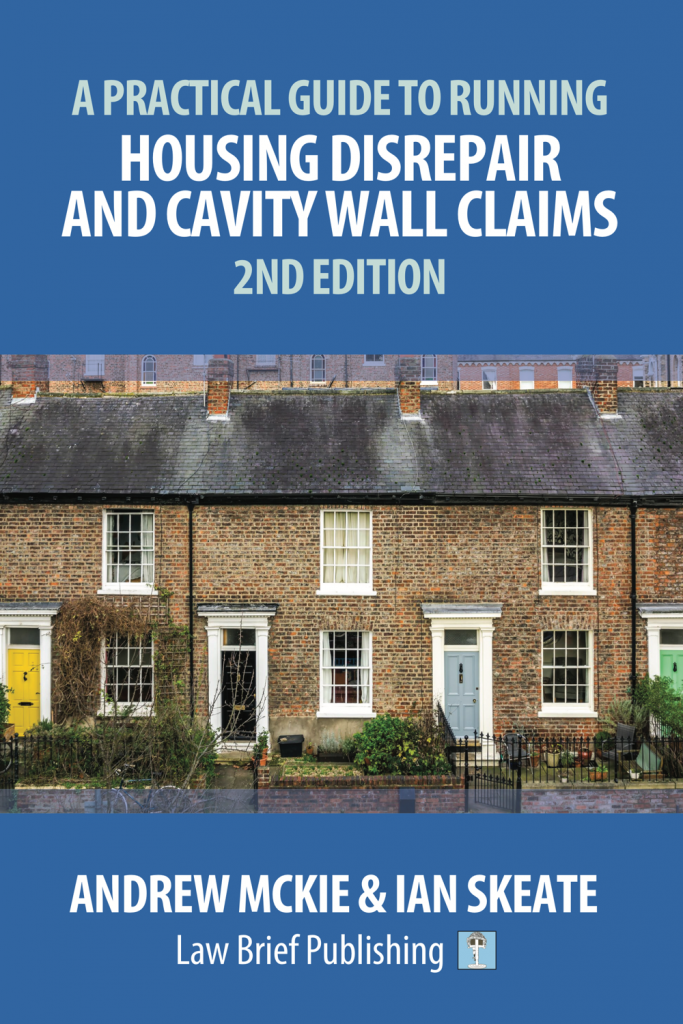 'A Practical Guide to Running Housing Disrepair and Cavity Wall Claims, 2nd Edition' by Andrew Mckie & Ian Skeate