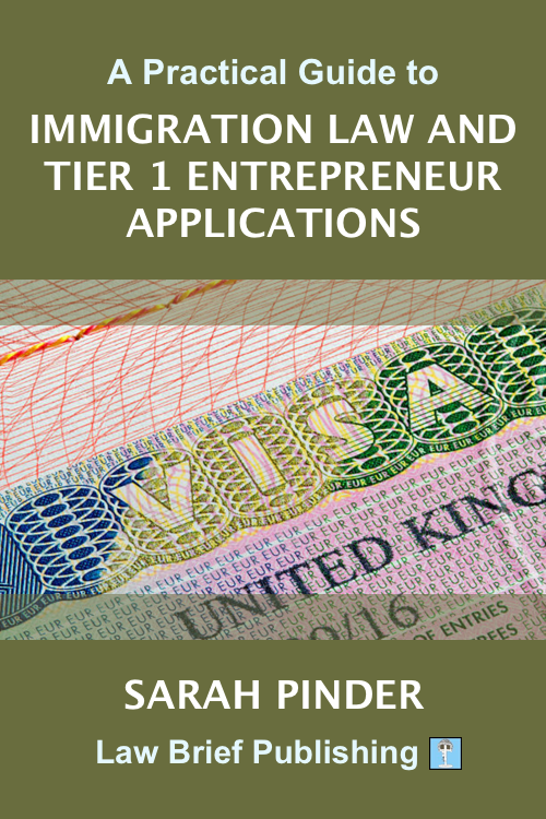 'A Practical Guide to Immigration Law and Tier 1 Entrepreneur Applications' by Sarah Pinder
