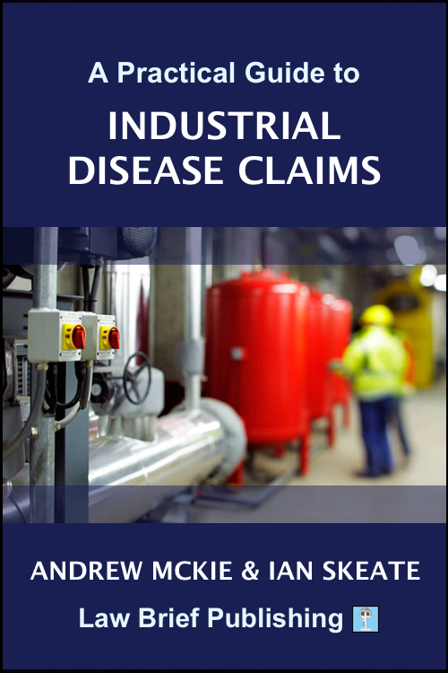 'A Practical Guide to Industrial Disease Claims' by Andrew Mckie & Ian Skeate (PRE-ORDER)