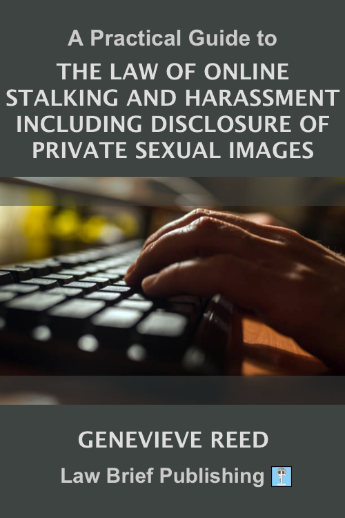'A Practical Guide to the Law of Online Stalking and Harassment Including Disclosure of Private Sexual Images' by Genevieve Reed