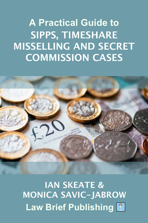 'A Practical Guide to SIPPs, Timeshare Misselling and Secret Commission Cases' by Ian Skeate & Monica Savic-Jabrow