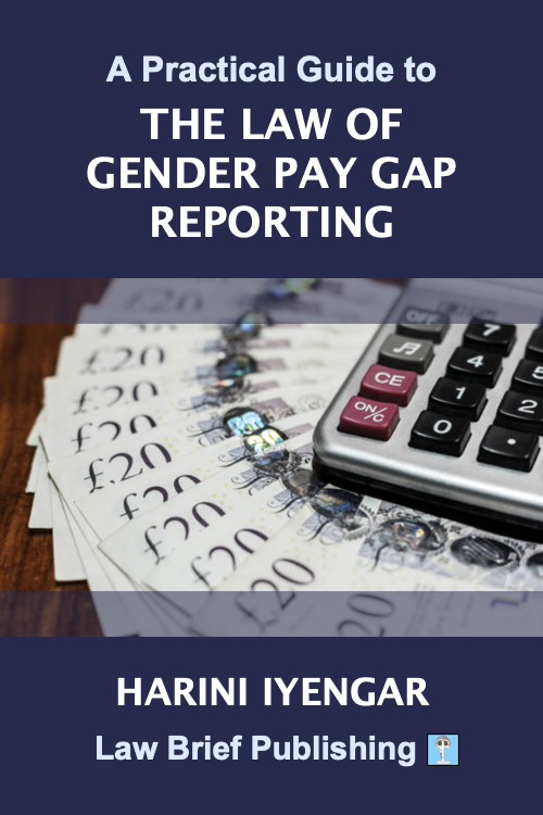 'A Practical Guide to the Law of Gender Pay Gap Reporting' by Harini Iyengar