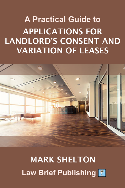 'A Practical Guide to Applications for Landlord's Consent and Variation of Leases' by Mark Shelton