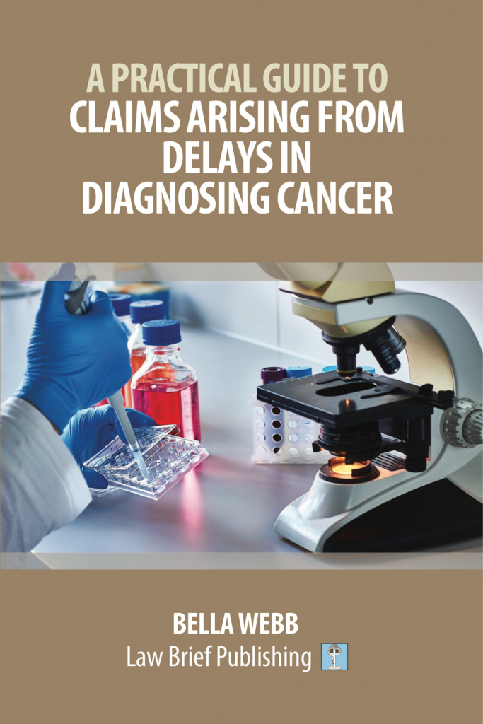 'A Practical Guide to Claims Arising from Delays in Diagnosing Cancer' by Bella Webb