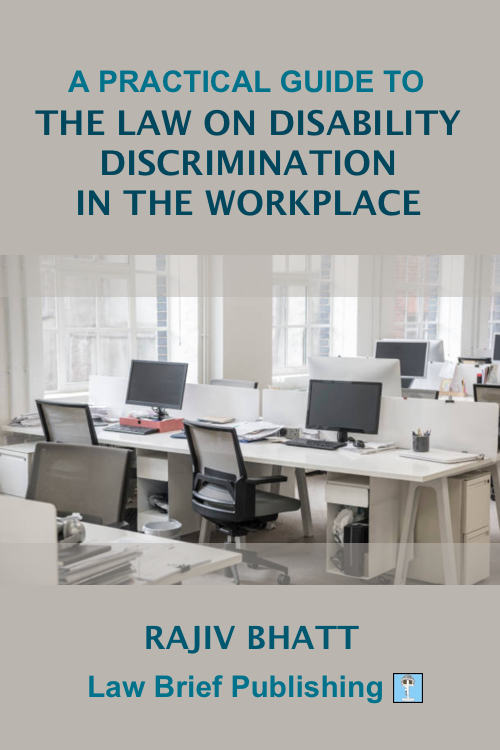 'A Practical Guide to the Law on Disability Discrimination in the Workplace' by Rajiv Bhatt