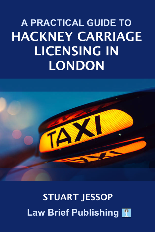 'A Practical Guide to Hackney Carriage Licensing in London' by Stuart Jessop