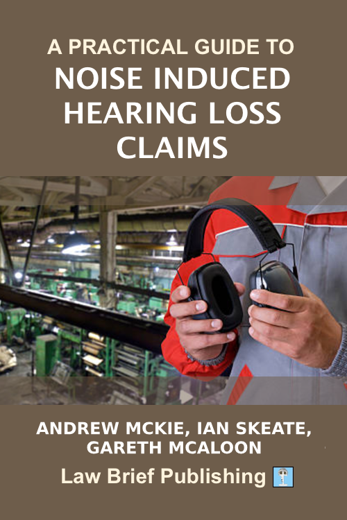 'A Practical Guide to Noise Induced Hearing Loss Claims' by Andrew Mcki, Ian Skeate, Gareth McAloon