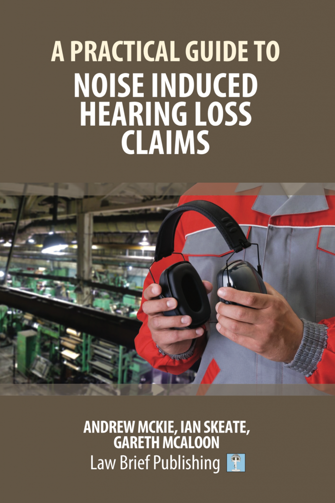 'A Practical Guide to Noise Induced Hearing Loss Claims' by Andrew Mckie, Ian Skeate, Gareth McAloon