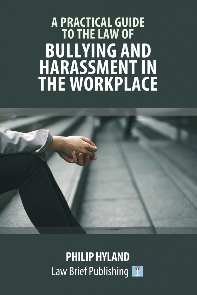 'A Practical Guide to the Law of Bullying and Harassment in the Workplace' by Philip Hyland