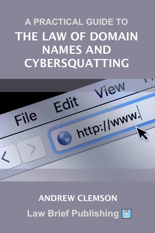 'A Practical Guide to the Law of Domain Names and Cybersquatting' by Andrew Clemson