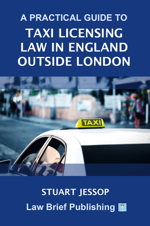 'A Practical Guide to Taxi Licensing Law in England, Outside London' by Stuart Jessop