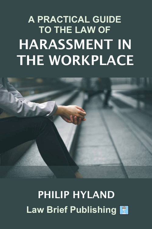 'A Practical Guide to the Law of Harassment in the Workplace' by Philip Hyland