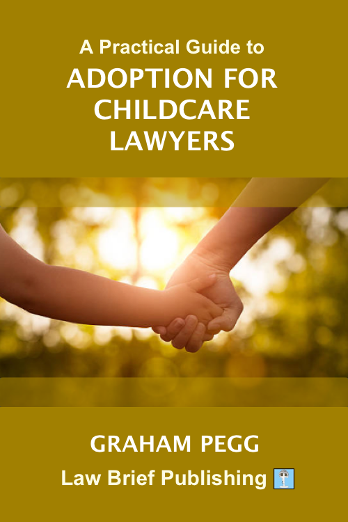 'A Practical Guide to Adoption for Childcare Lawyers' by Graham Pegg