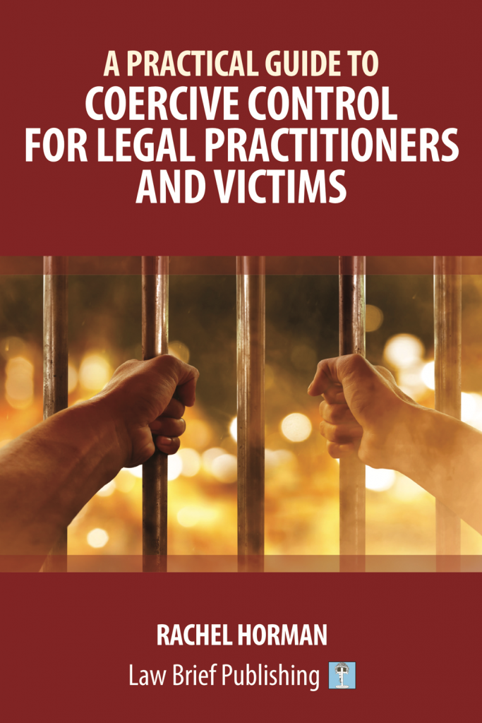 'A Practical Guide to Coercive Control for Legal Practitioners and Victims' by Rachel Horman