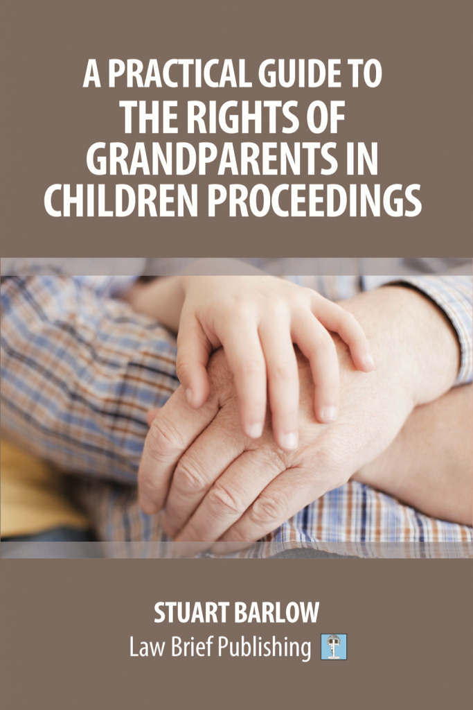 'A Practical Guide to the Rights of Grandparents in Children Proceedings' by Stuart Barlow