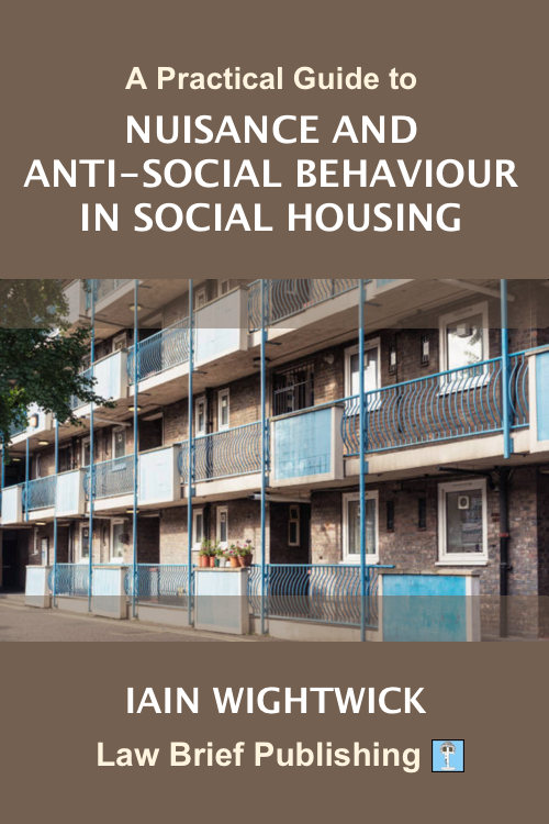 'A Practical Guide to Nuisance and Anti-Social Behaviour in Social Housing' by Iain Wightwick