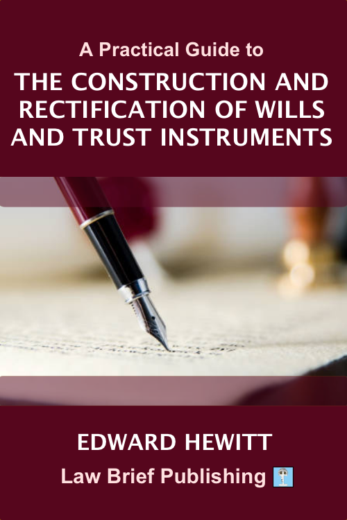 'A Practical Guide to the Construction and Rectification of Wills and Trust Instruments' by Edward Hewitt