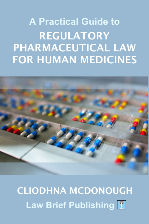 'A Practical Guide to Regulatory Pharmaceutical Law for Human Medicines' by Cliodhna McDonough
