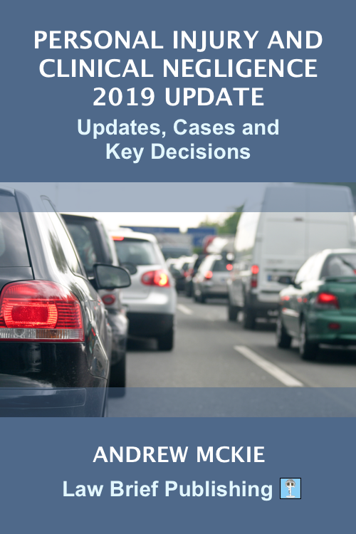 'Personal Injury and Clinical Negligence 2019 Update – Updates, Cases and Key Decisions' by Andrew Mckie