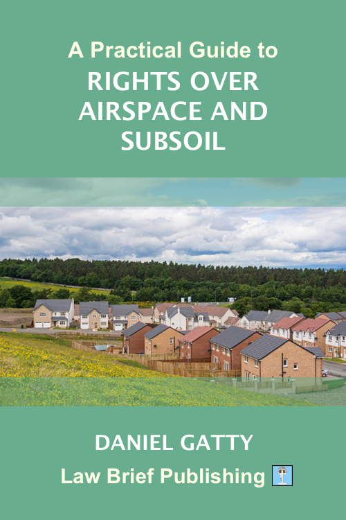 'A Practical Guide to Rights Over Airspace and Subsoil' by Daniel Gatty