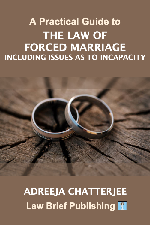 'A Practical Guide to the Law of Forced Marriage Including Issues as to Incapacity' by Adreeja Chatterjee