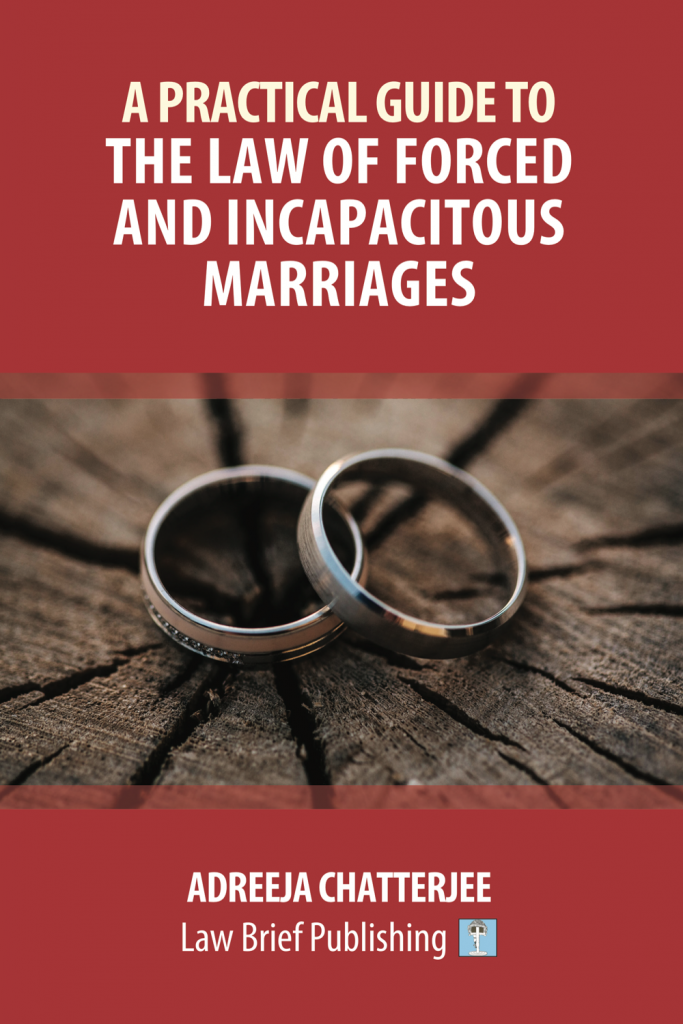 'A Practical Guide to the Law of Forced and Incapacitous Marriages' by Adreeja Chatterjee