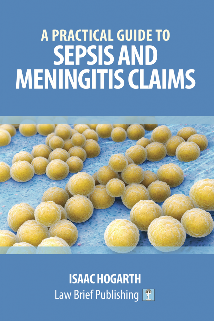 'A Practical Guide to Sepsis and Meningitis Claims' by Isaac Hogarth