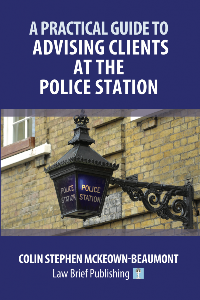 'A Practical Guide to Advising Clients at the Police Station' by Colin Stephen McKeown-Beaumont