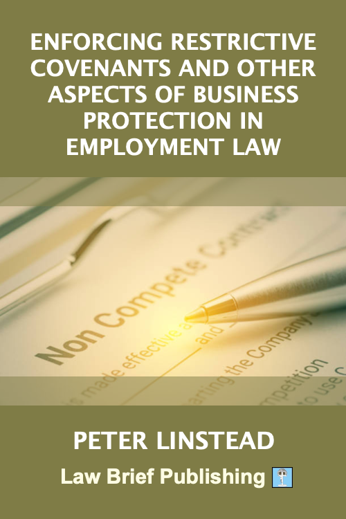 'Enforcing Restrictive Covenants and Other Aspects of Business Protection in Employment Law' by Peter Linstead