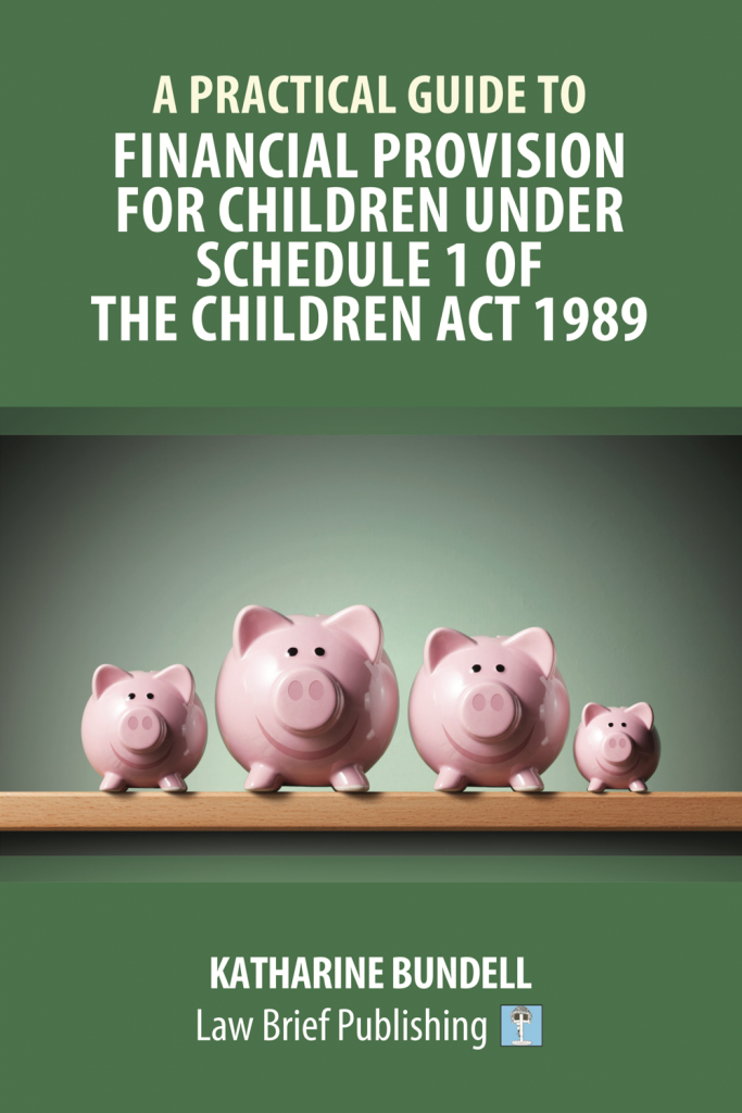 'A Practical Guide to Financial Provision for Children under Schedule 1 of the Children Act 1989' by Katharine Bundell