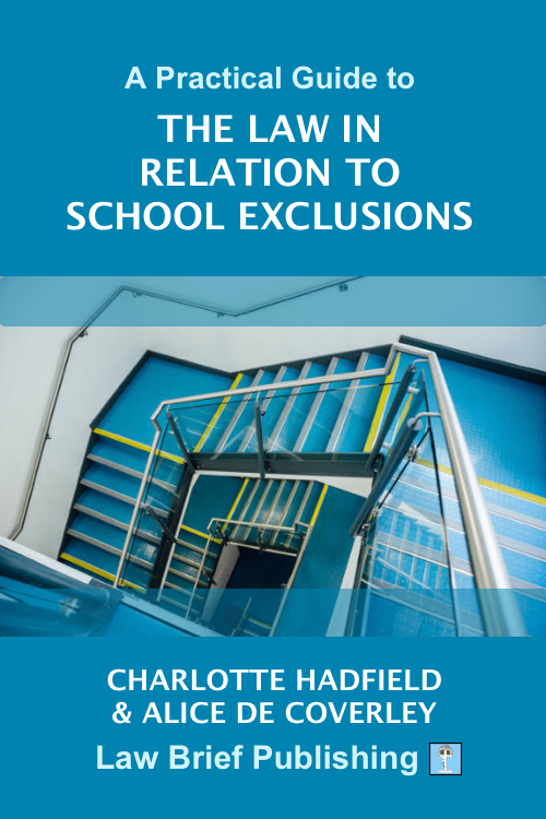 'A Practical Guide to the Law in Relation to School Exclusions' by Charlotte Hadfield & Alice de Coverley