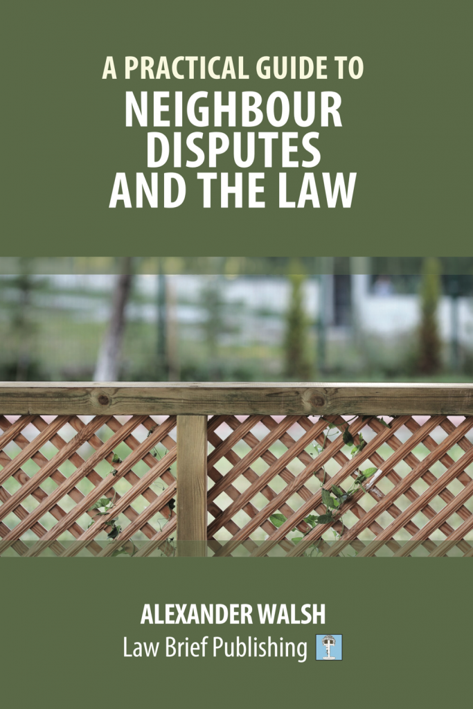 'A Practical Guide to Neighbour Disputes and the Law' by Alexander Walsh