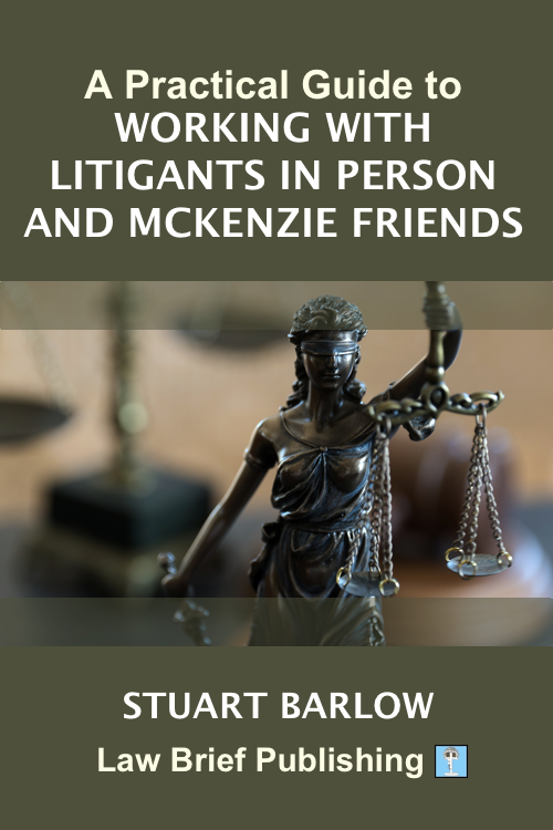 'A Practical Guide to Working with Litigants in Person and McKenzie Friends in Family Cases' by Stuart Barlow