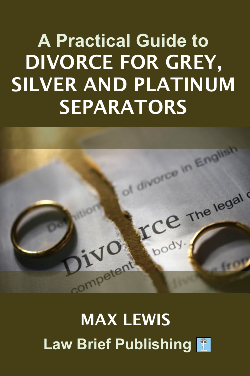 'A Practical Guide to Divorce for Grey, Silver and Platinum Separators' by Max Lewis