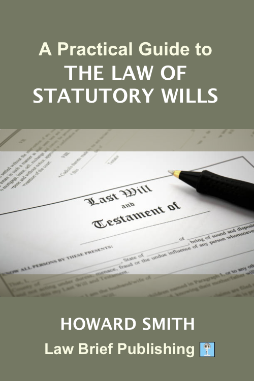 'A Practical Guide to the Law of Statutory Wills' by Howard Smith