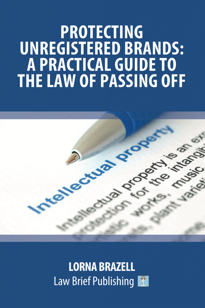'Protecting Unregistered Brands: A Practical Guide to the Law of Passing Off' by Lorna Brazell