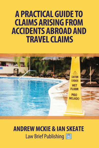 'A Practical Guide to Claims Arising From Accidents Abroad and Travel Claims' by Andrew Mckie & Ian Skeate