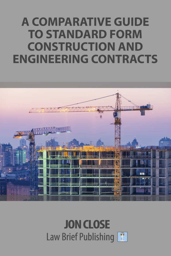'A Comparative Guide to Standard Form Construction and Engineering Contracts' by Jon Close