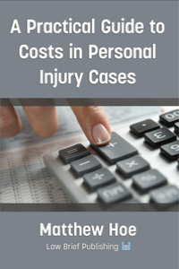 'A Practical Guide to Costs in Personal Injury Cases' by Matthew Hoe
