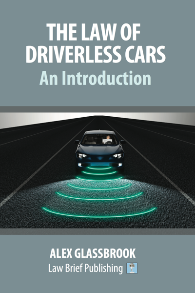 'The Law of Driverless Cars: An Introduction' by Alex Glassbrook